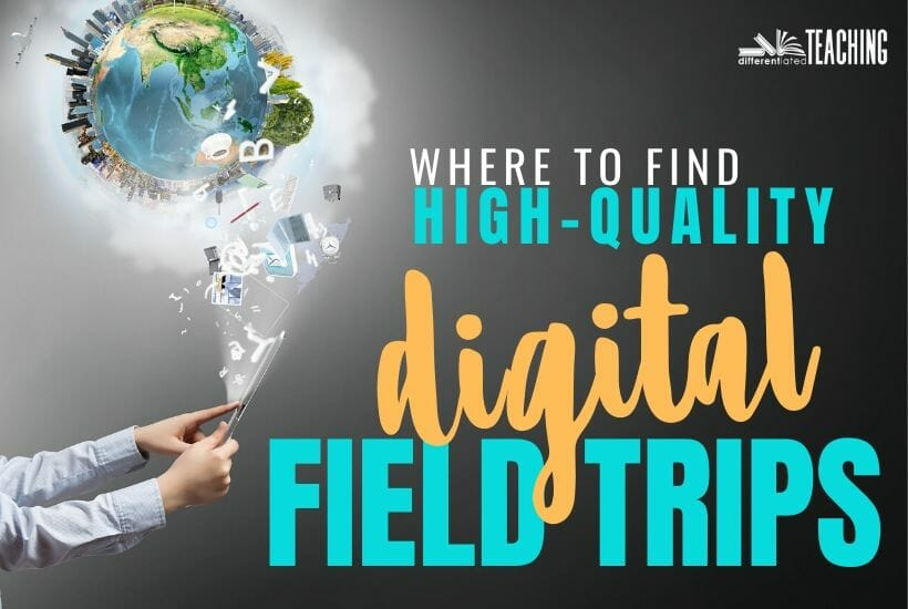 Where to find high quality virtual field trips to take your students on digital learning journeys.