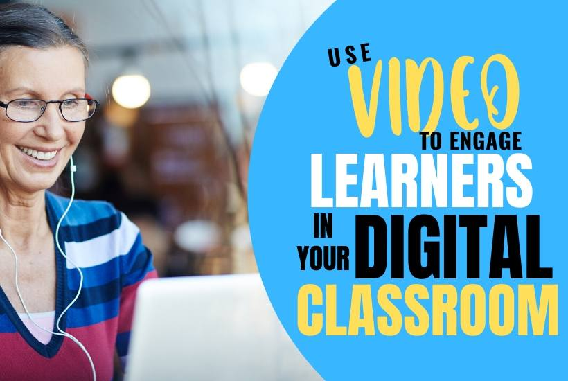 How to use video to engage learners in the digital classroom