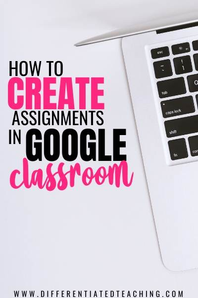 how to create assignments in google classroom